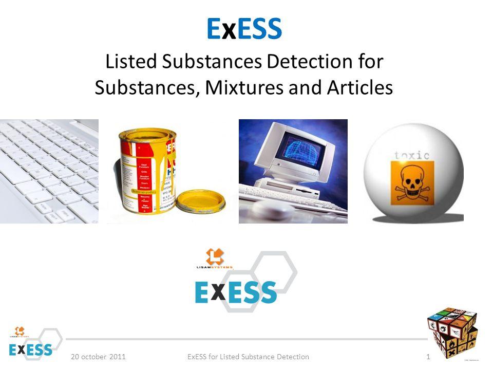 PUBLICHEM : add/download SVHC information 20 october 2011ExESS for Listed Substance Detection32