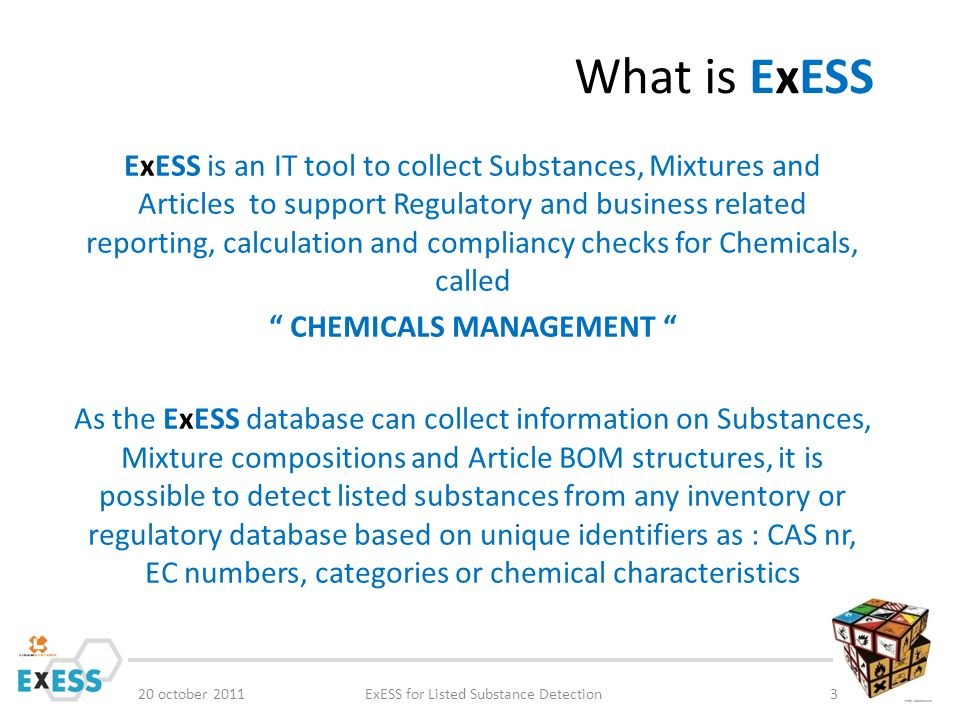 What is ExESS 20 october 2011ExESS for Listed Substance Detection3 ExESS is an IT tool to collect Substances, Mixtures and Articles to support Regulat