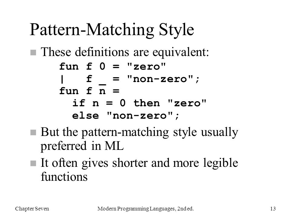 Pattern-Matching Style These definitions are equivalent: fun f 0 =