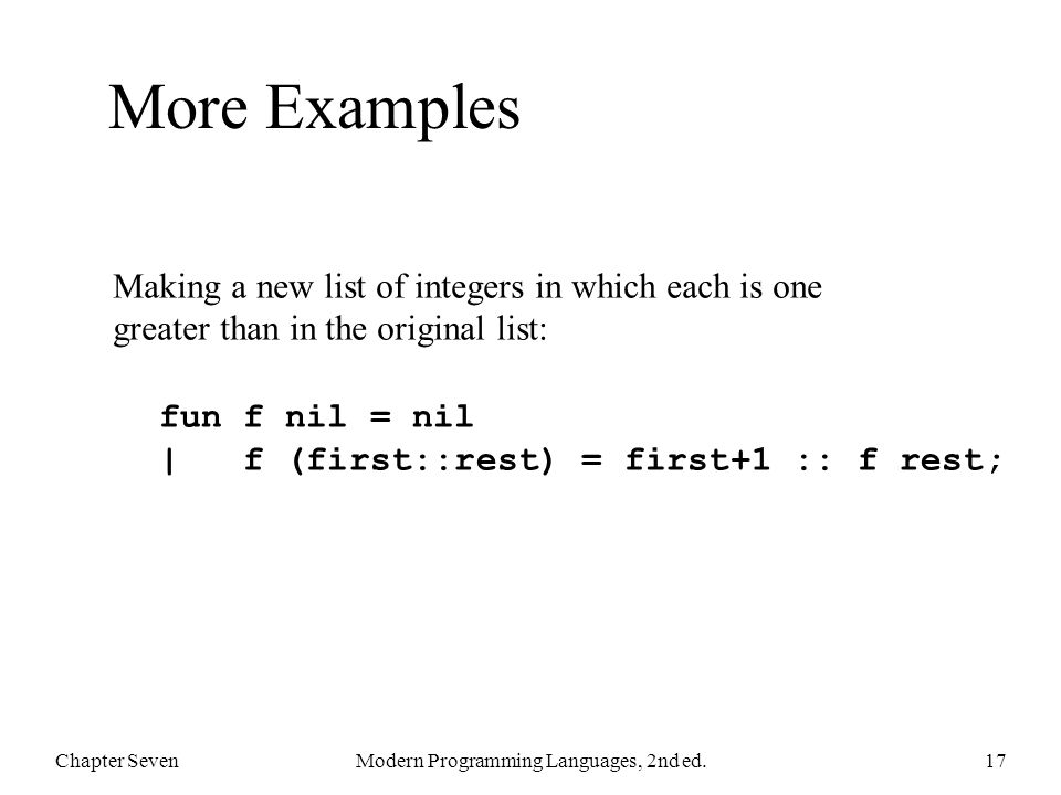 More Examples Chapter SevenModern Programming Languages, 2nd ed.17 Making a new list of integers in which each is one greater than in the original lis