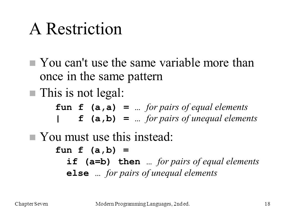 A Restriction n You can't use the same variable more than once in the same pattern n This is not legal: n You must use this instead: Chapter SevenMode