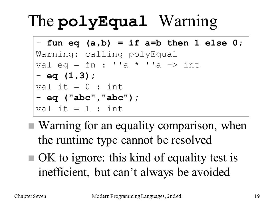 The polyEqual Warning n Warning for an equality comparison, when the runtime type cannot be resolved n OK to ignore: this kind of equality test is ine