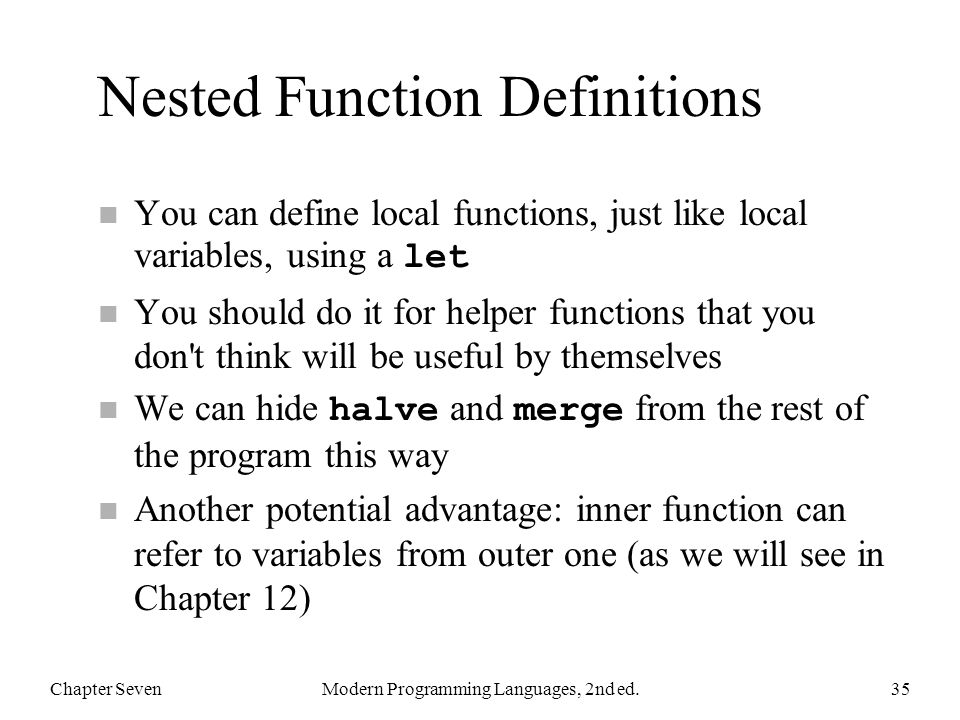 Nested Function Definitions You can define local functions, just like local variables, using a let n You should do it for helper functions that you do