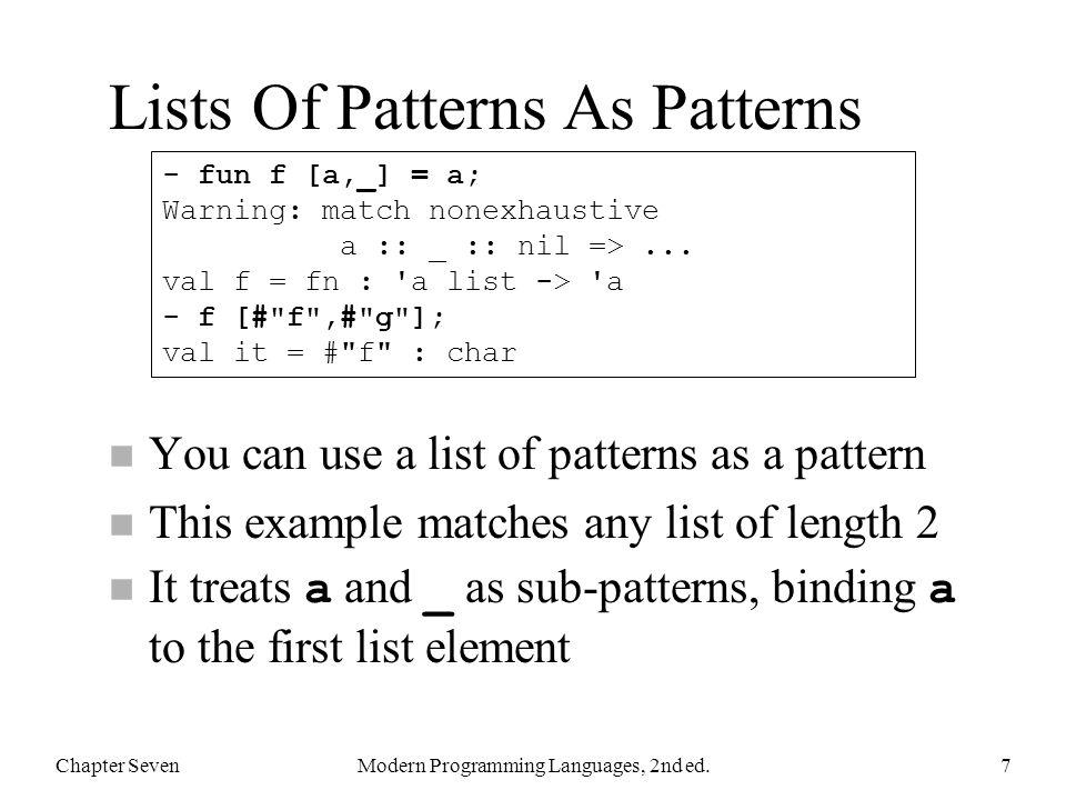 halve At Work Chapter SevenModern Programming Languages, 2nd ed.28 - fun halve nil = (nil, nil) = | halve [a] = ([a], nil) = | halve (a::b::cs) = = let = val (x, y) = halve cs = in = (a::x, b::y) = end; val halve = fn : a list -> a list * a list - halve [1]; val it = ([1],[]) : int list * int list - halve [1,2]; val it = ([1],[2]) : int list * int list - halve [1,2,3,4,5,6]; val it = ([1,3,5],[2,4,6]) : int list * int list
