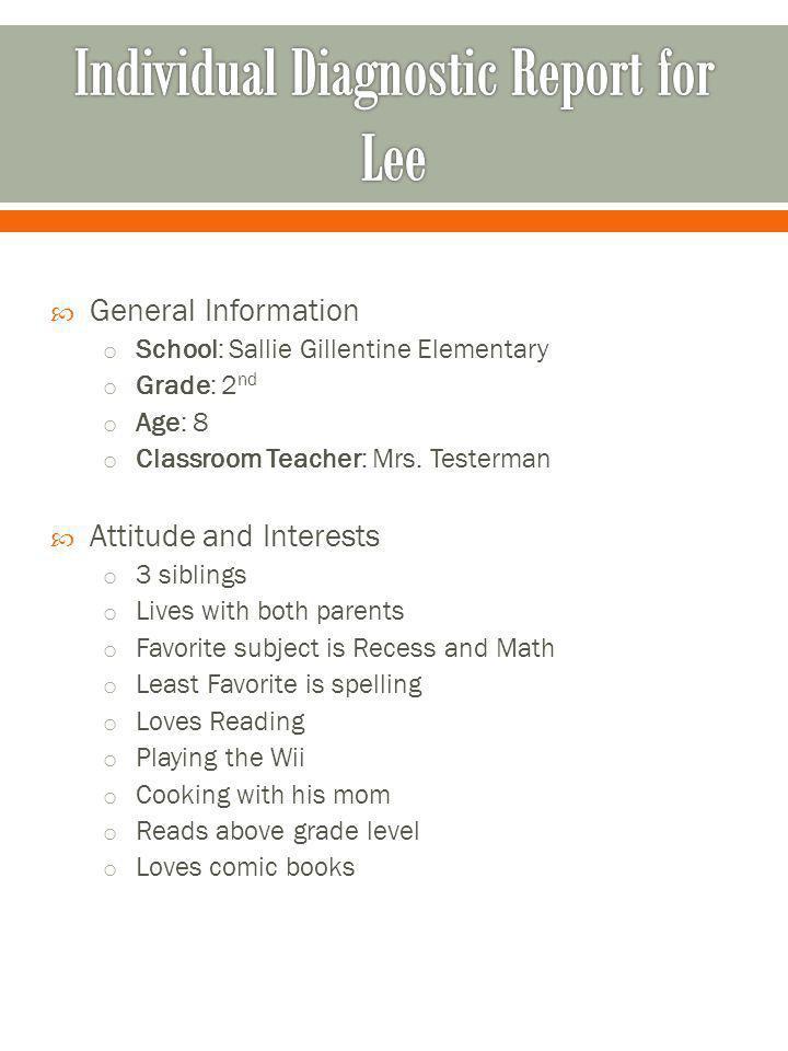 General Information o School: Sallie Gillentine Elementary o Grade: 2 nd o Age: 8 o Classroom Teacher: Mrs. Testerman Attitude and Interests o 3 sibli