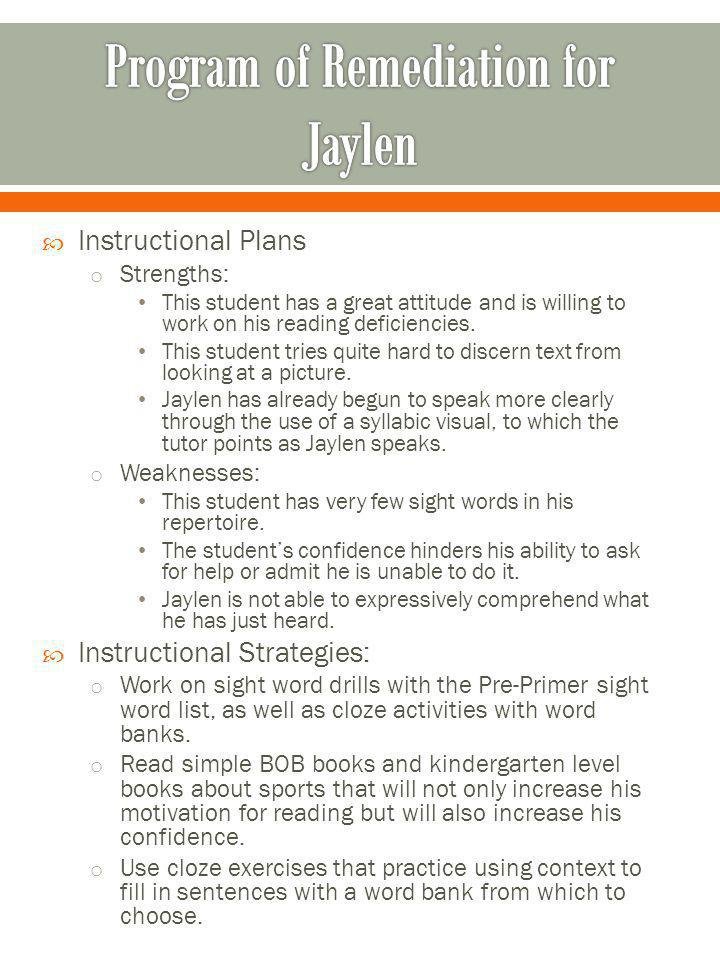 Instructional Plans o Strengths: This student has a great attitude and is willing to work on his reading deficiencies. This student tries quite hard t