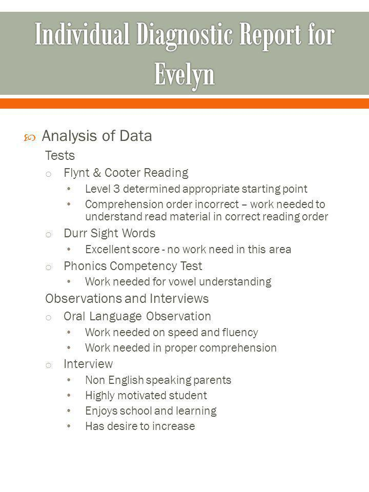 Analysis of Data Tests o Flynt & Cooter Reading Level 3 determined appropriate starting point Comprehension order incorrect – work needed to understan