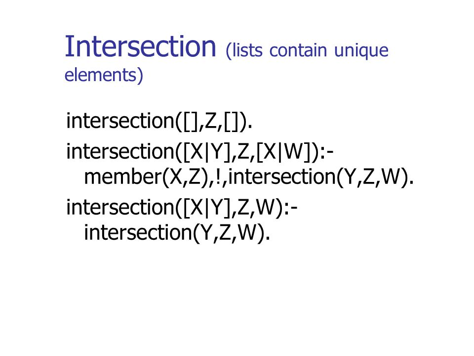 Intersection (lists contain unique elements) intersection([],Z,[]).