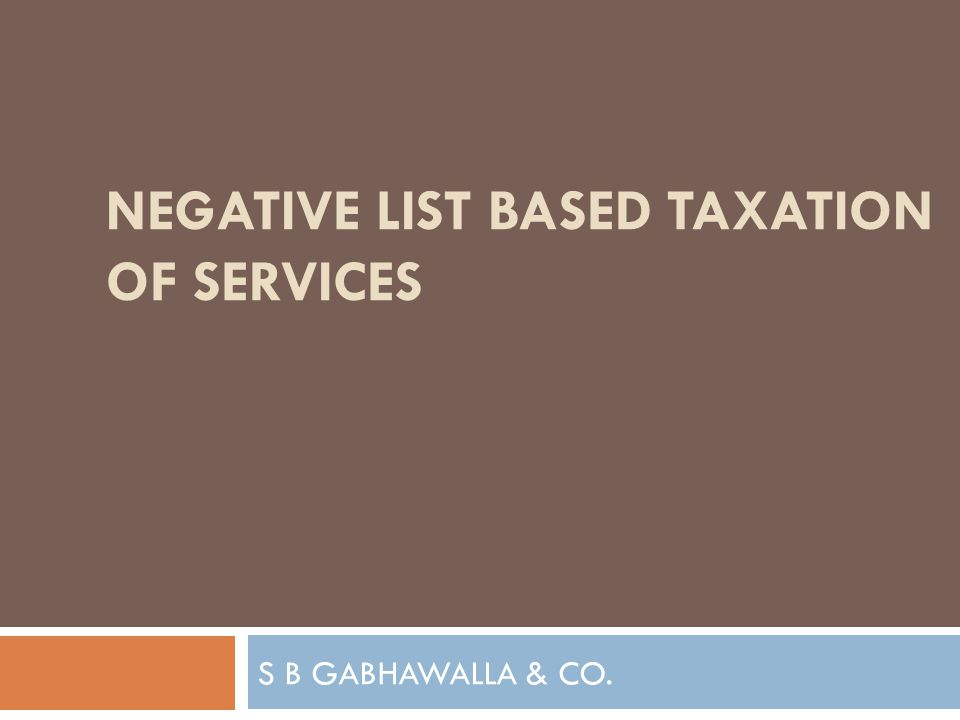 S B GABHAWALLA & CO. NEGATIVE LIST BASED TAXATION OF SERVICES