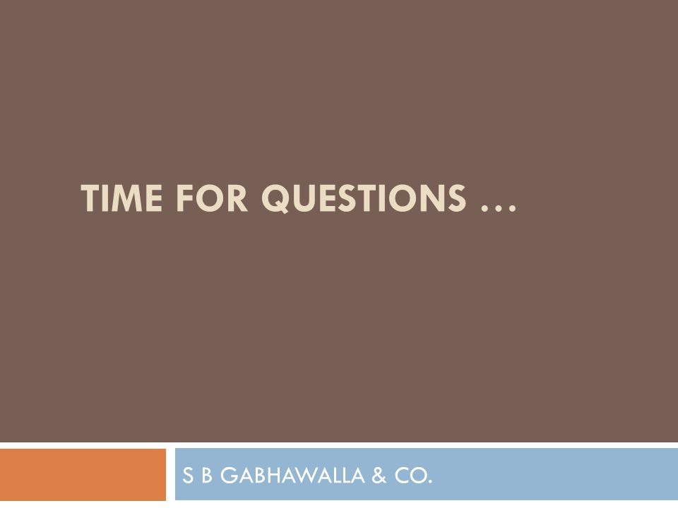 S B GABHAWALLA & CO. TIME FOR QUESTIONS …