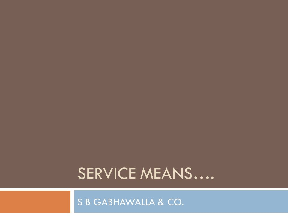 S B GABHAWALLA & CO Service means A Person (Service Provider) Another Person (Service Recipient) Activity Consideration Enforceable Contract