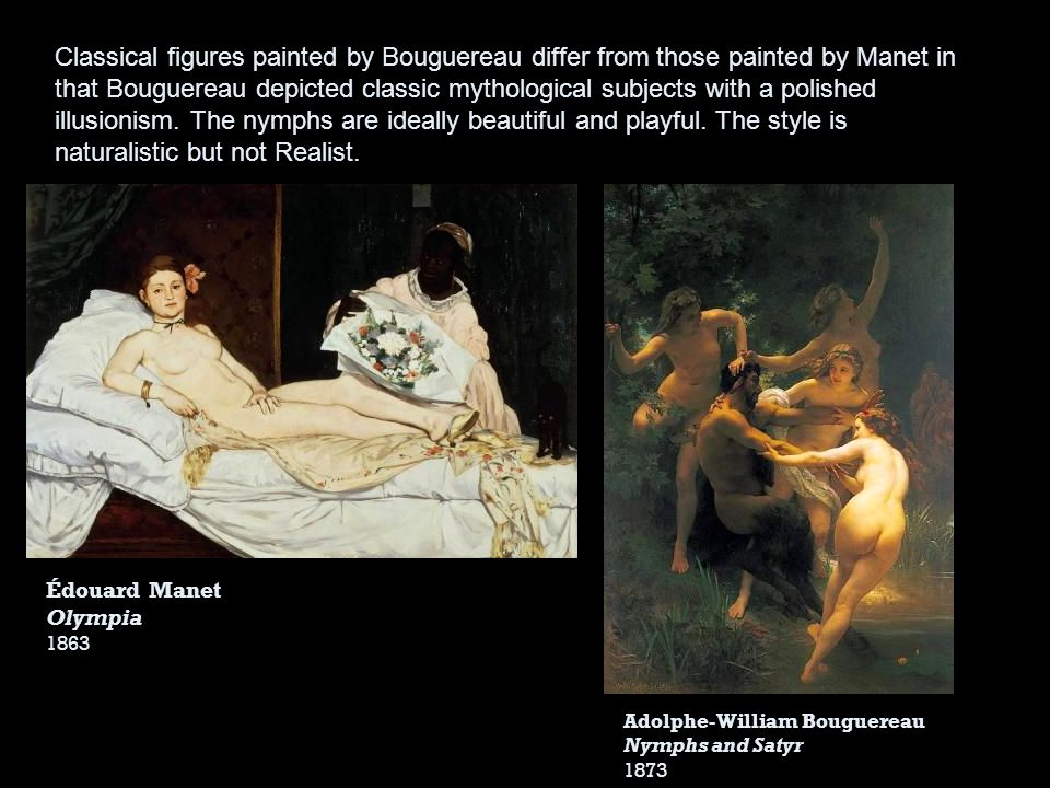 Classical figures painted by Bouguereau differ from those painted by Manet in that Bouguereau depicted classic mythological subjects with a polished i