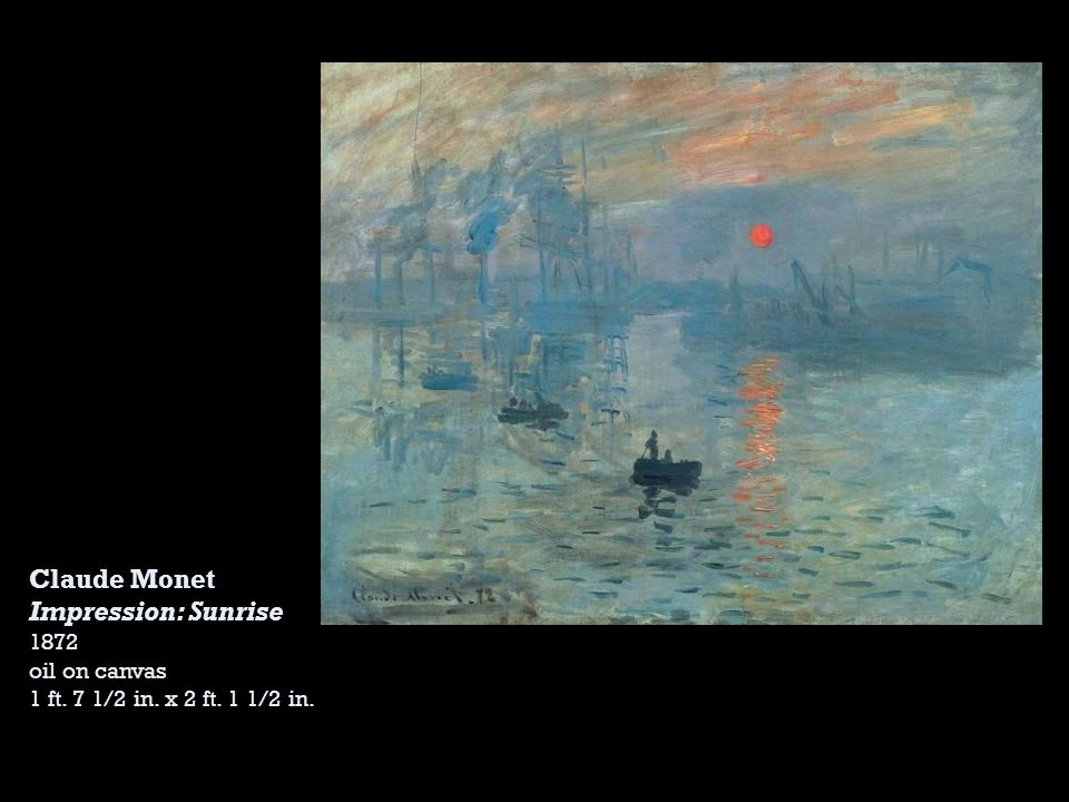Claude Monet Impression: Sunrise 1872 oil on canvas 1 ft. 7 1/2 in. x 2 ft. 1 1/2 in.