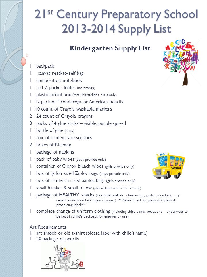 21 st Century Preparatory School 2013-2014 Supply List Kindergarten Supply List 1 backpack 1 canvas read-to-self bag 1 composition notebook 1 red 2-pocket folder (no prongs) 1 plastic pencil box (Mrs.