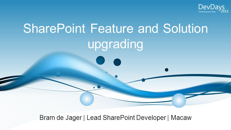SharePoint Feature and Solution upgrading Bram de Jager | Lead SharePoint Developer | Macaw