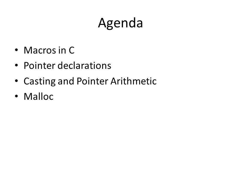 Agenda Macros in C Pointer declarations Casting and Pointer Arithmetic Malloc