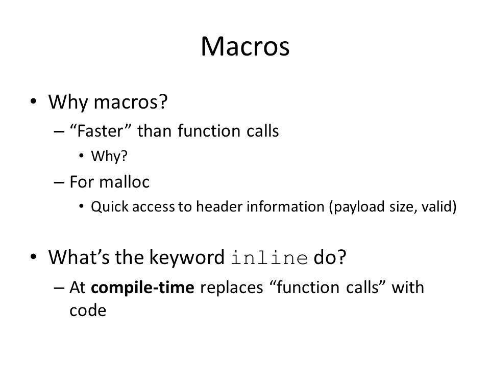 Macros Why macros. – Faster than function calls Why.