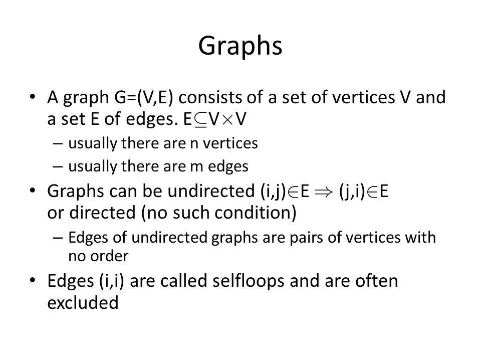 Graphs A graph G=(V,E) consists of a set of vertices V and a set E of edges.