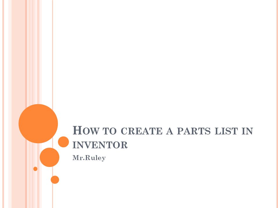 H OW TO CREATE A PARTS LIST IN INVENTOR Mr.Ruley