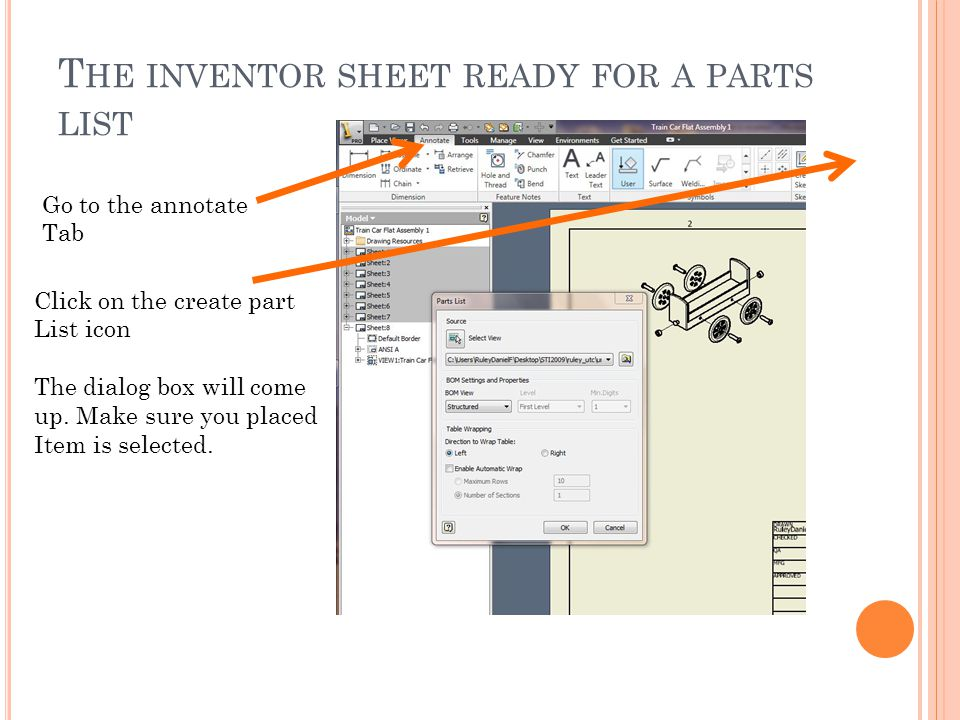 T HE INVENTOR SHEET READY FOR A PARTS LIST Go to the annotate Tab Click on the create part List icon The dialog box will come up. Make sure you placed