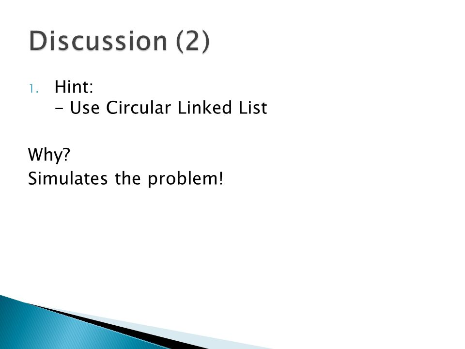 1. Hint: - Use Circular Linked List Why Simulates the problem!