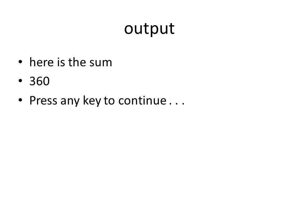 output here is the sum 360 Press any key to continue...