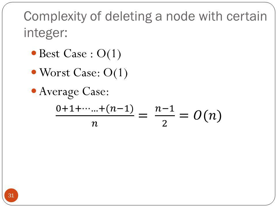 Complexity of deleting a node with certain integer: 31
