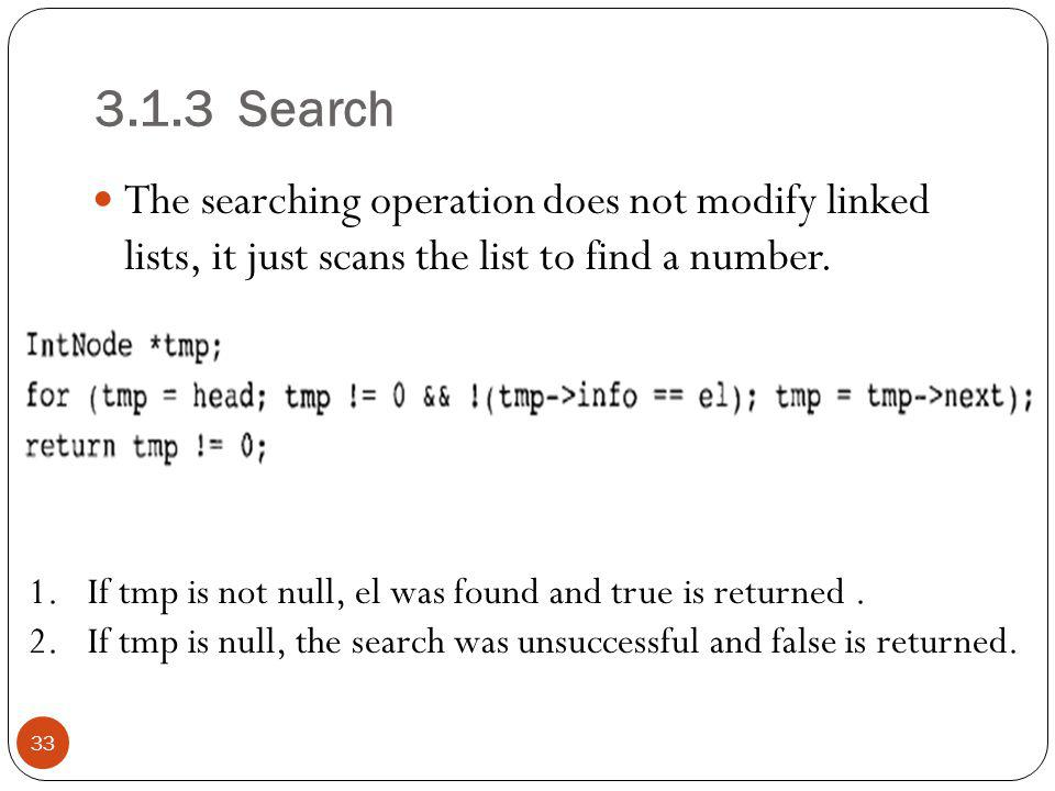 3.1.3 Search The searching operation does not modify linked lists, it just scans the list to find a number.