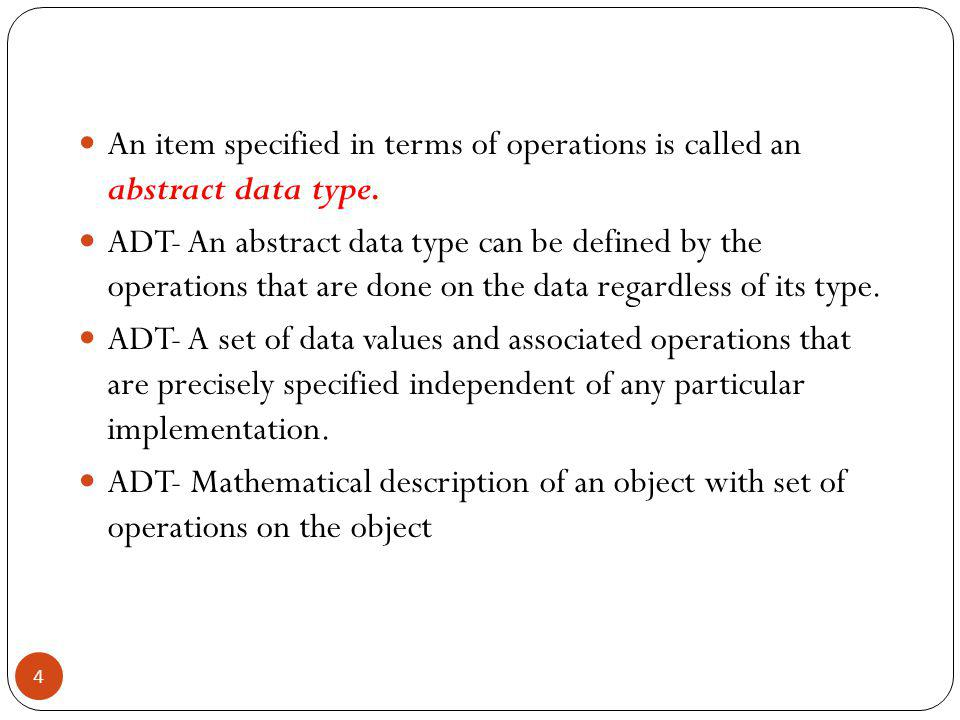 An item specified in terms of operations is called an abstract data type.