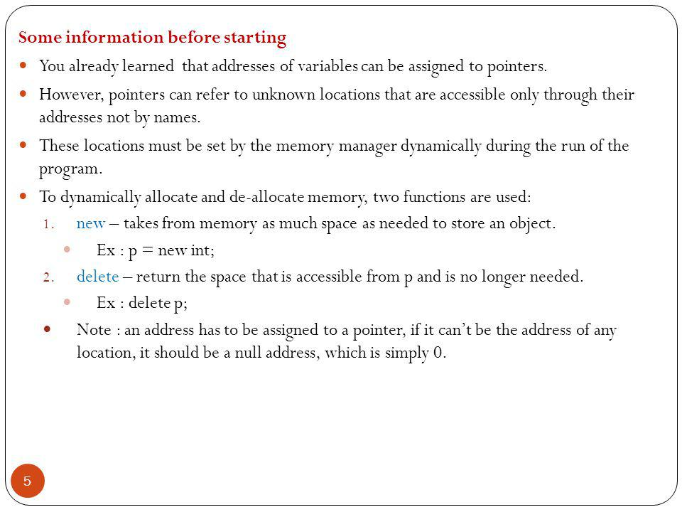 Some information before starting You already learned that addresses of variables can be assigned to pointers.