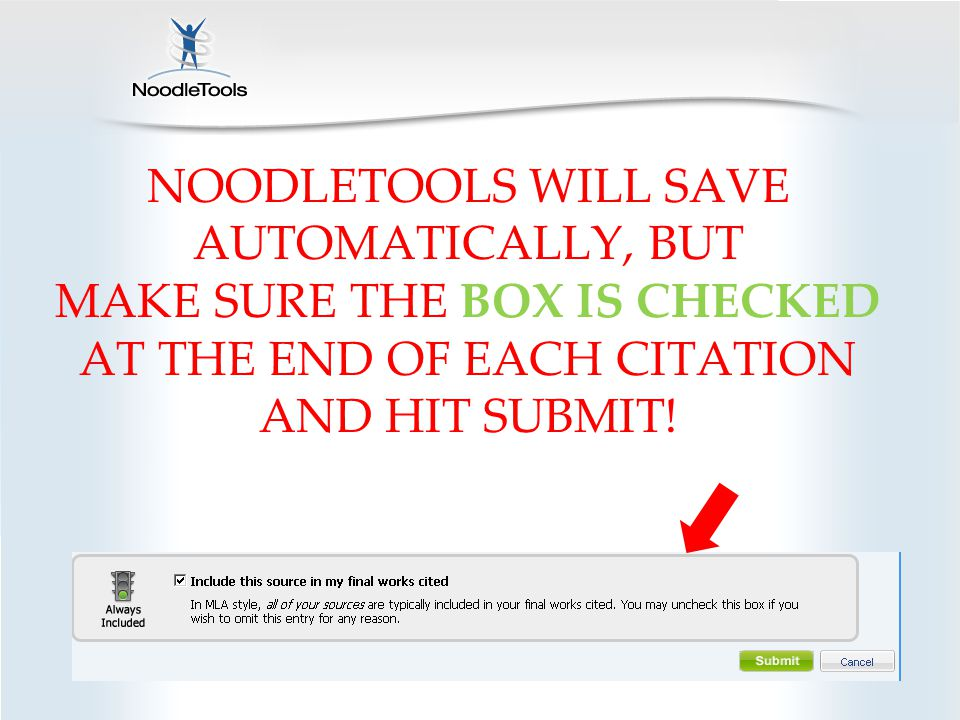 NOODLETOOLS WILL SAVE AUTOMATICALLY, BUT MAKE SURE THE BOX IS CHECKED AT THE END OF EACH CITATION AND HIT SUBMIT!