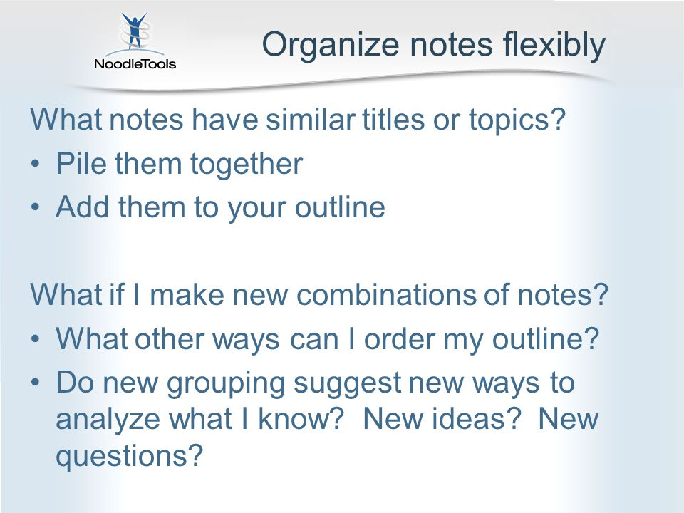 Organize notes flexibly What notes have similar titles or topics.