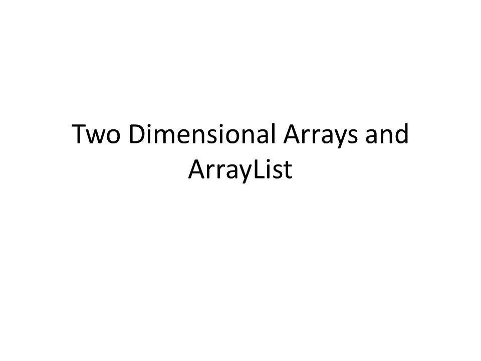 Two Dimensional Arrays and ArrayList