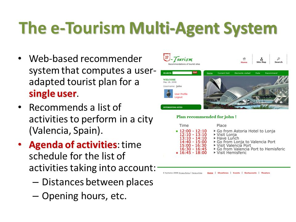 The e-Tourism Multi-Agent System agents that cooperate to e-Tourism integrates agents that cooperate to: capture – Dynamically capture the user profile.