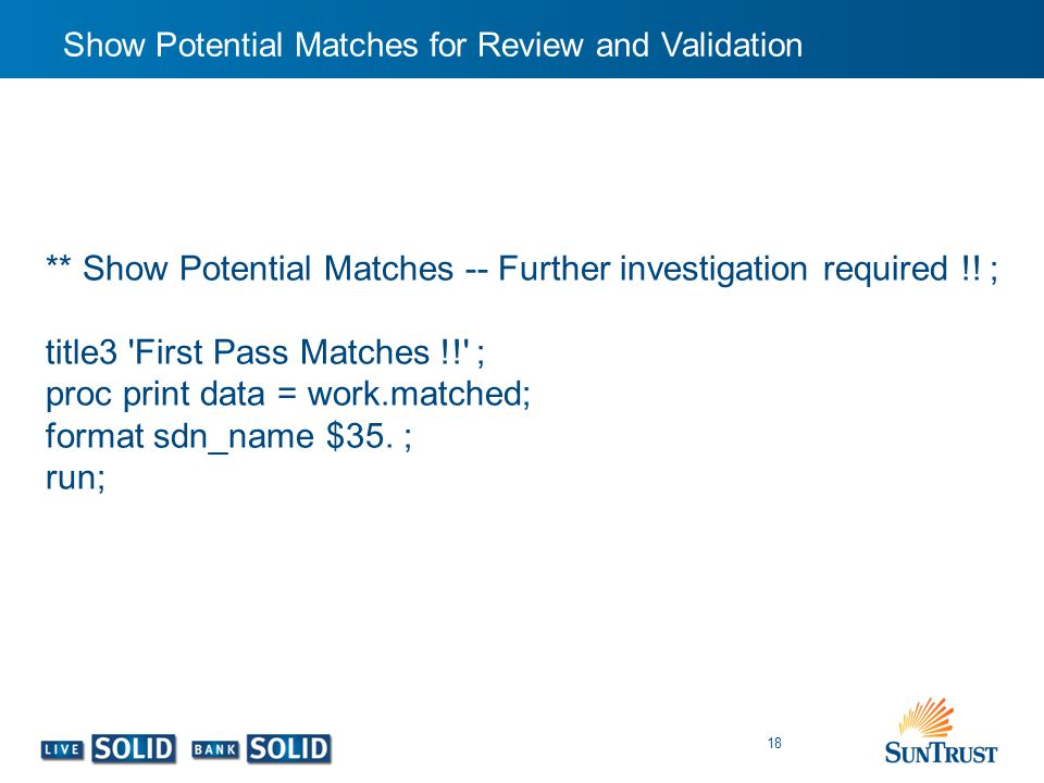 Show Potential Matches for Review and Validation 18 ** Show Potential Matches -- Further investigation required !! ; title3 'First Pass Matches !!' ;