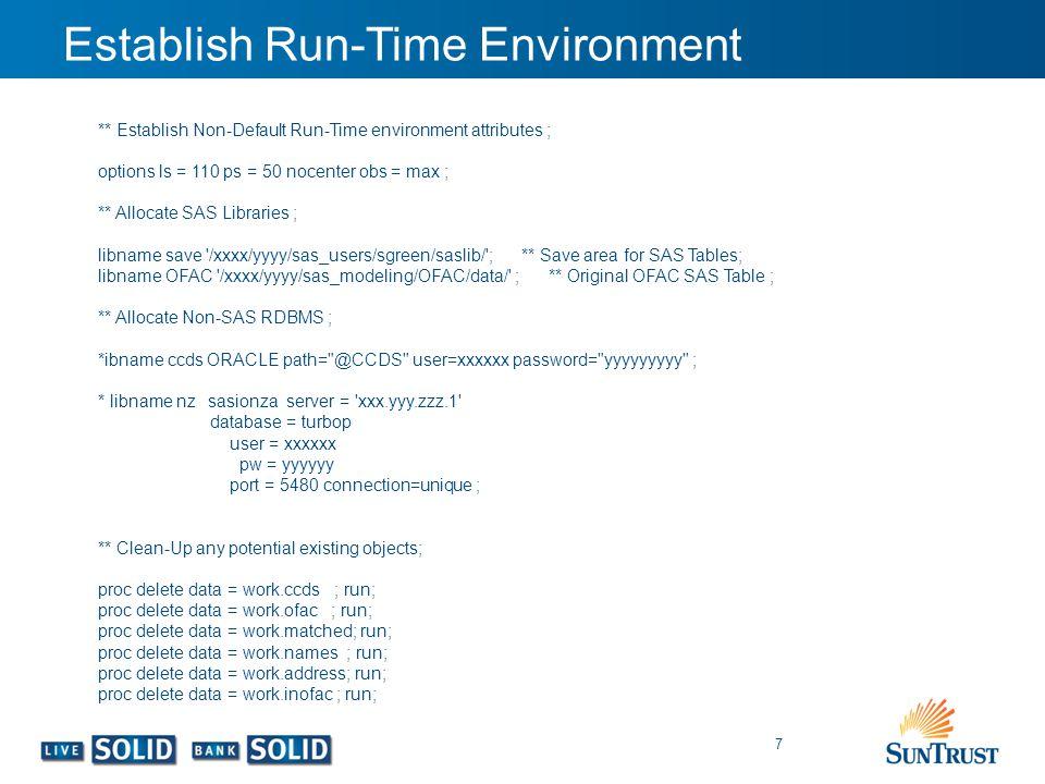 Establish Run-Time Environment 7 ** Establish Non-Default Run-Time environment attributes ; options ls = 110 ps = 50 nocenter obs = max ; ** Allocate