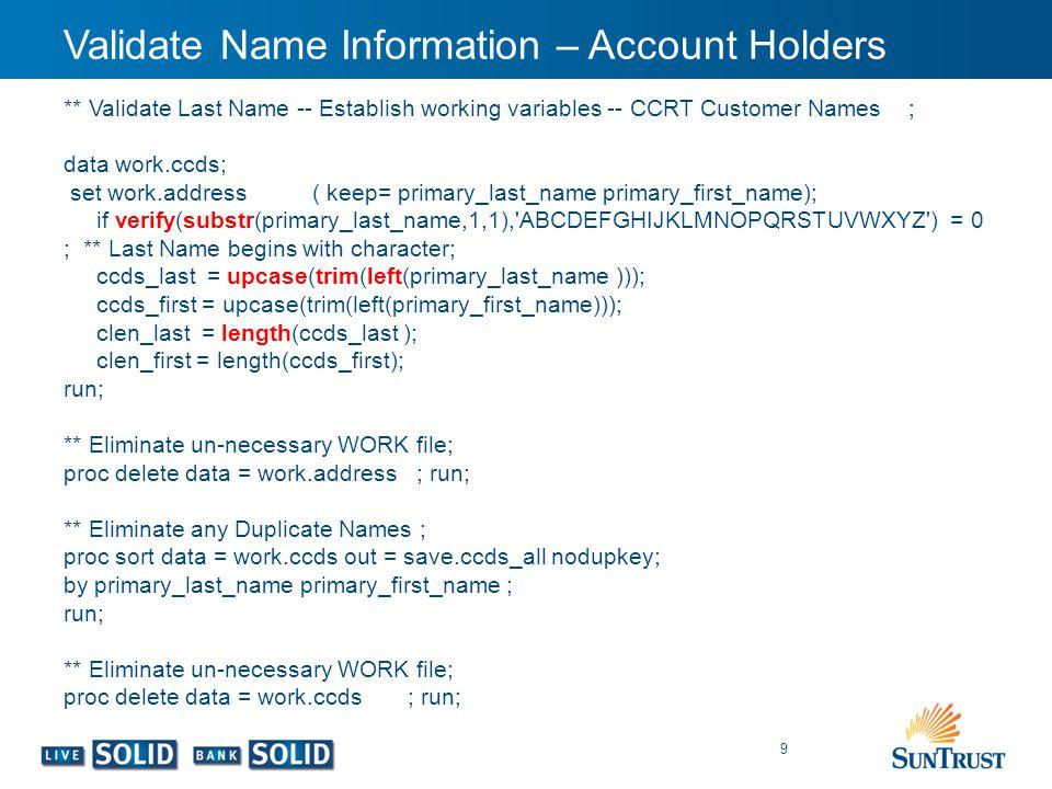 Validate Name Information – Account Holders 9 ** Validate Last Name -- Establish working variables -- CCRT Customer Names ; data work.ccds; set work.a