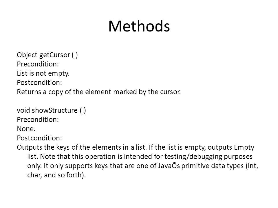 Methods Object getCursor ( ) Precondition: List is not empty.