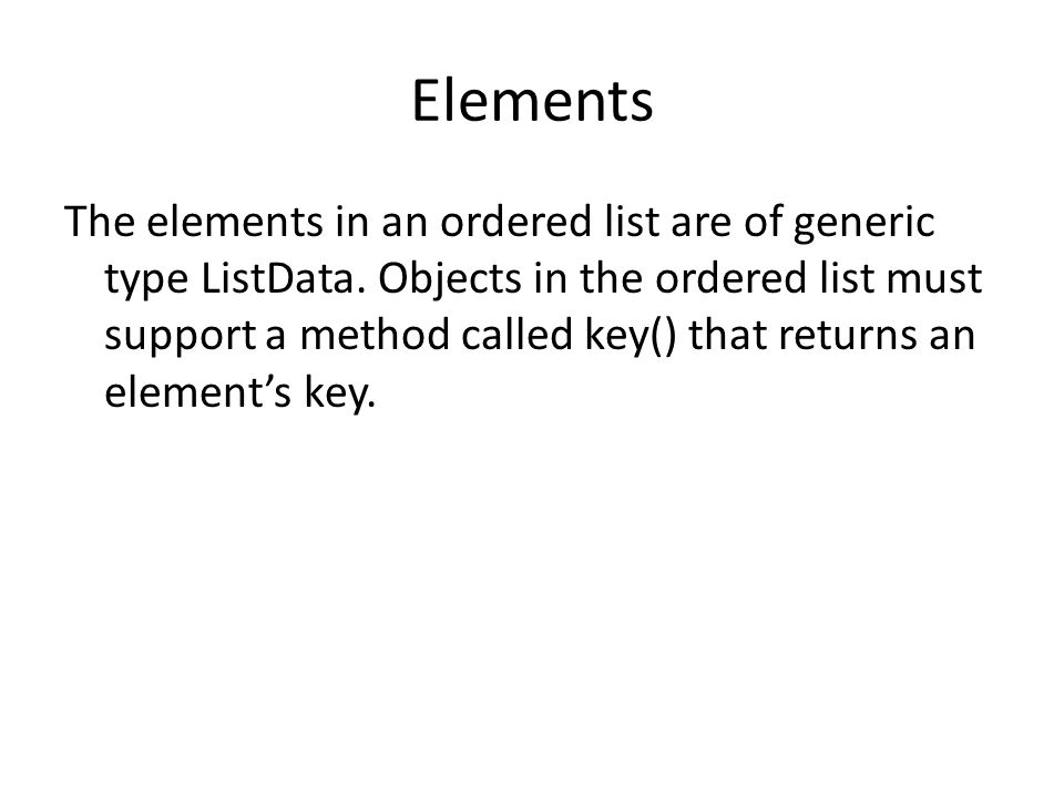 Elements The elements in an ordered list are of generic type ListData.