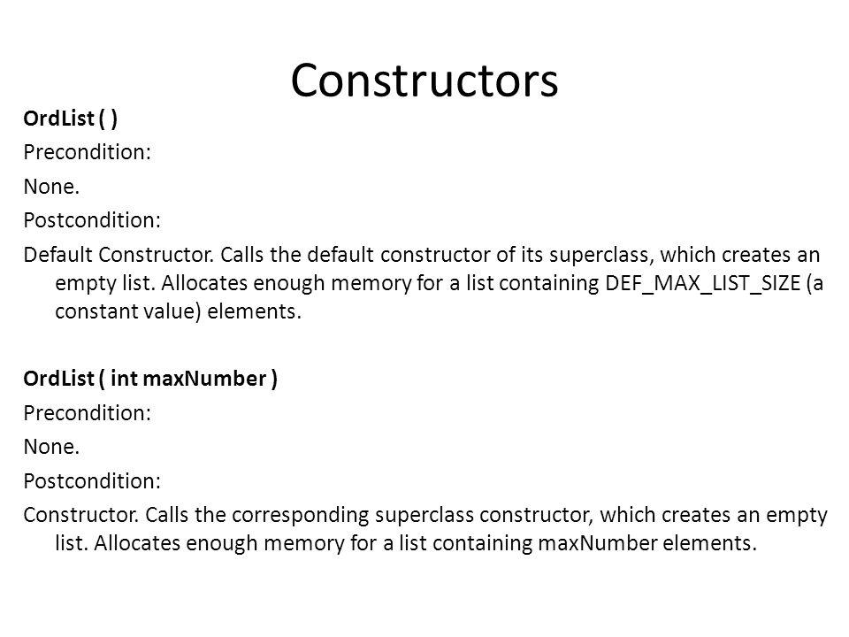 Constructors OrdList ( ) Precondition: None. Postcondition: Default Constructor. Calls the default constructor of its superclass, which creates an emp