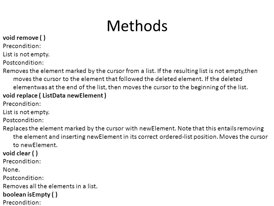Methods boolean isFull ( ) Precondition: None.Postcondition: Returns true if a list is full.