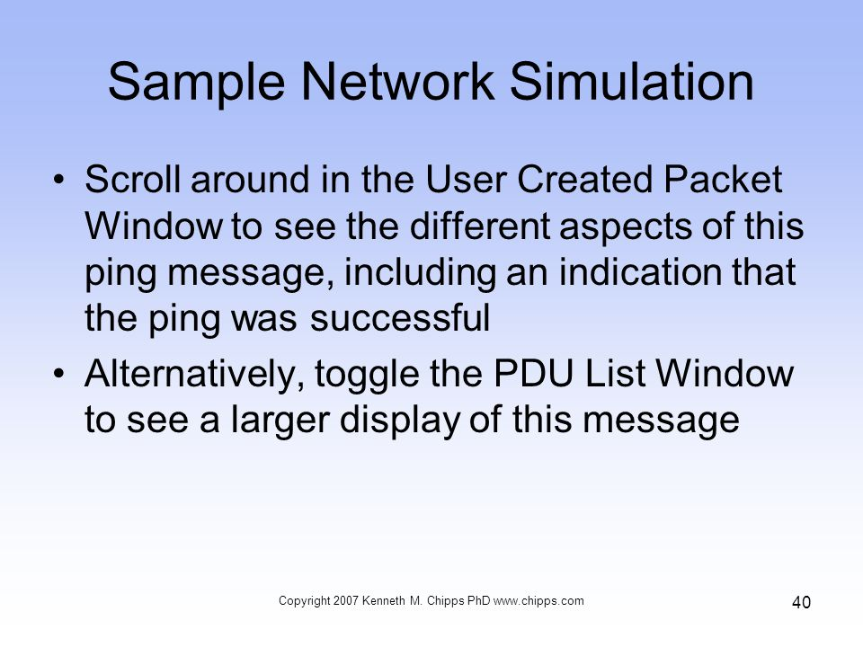 Sample Network Simulation Scroll around in the User Created Packet Window to see the different aspects of this ping message, including an indication t