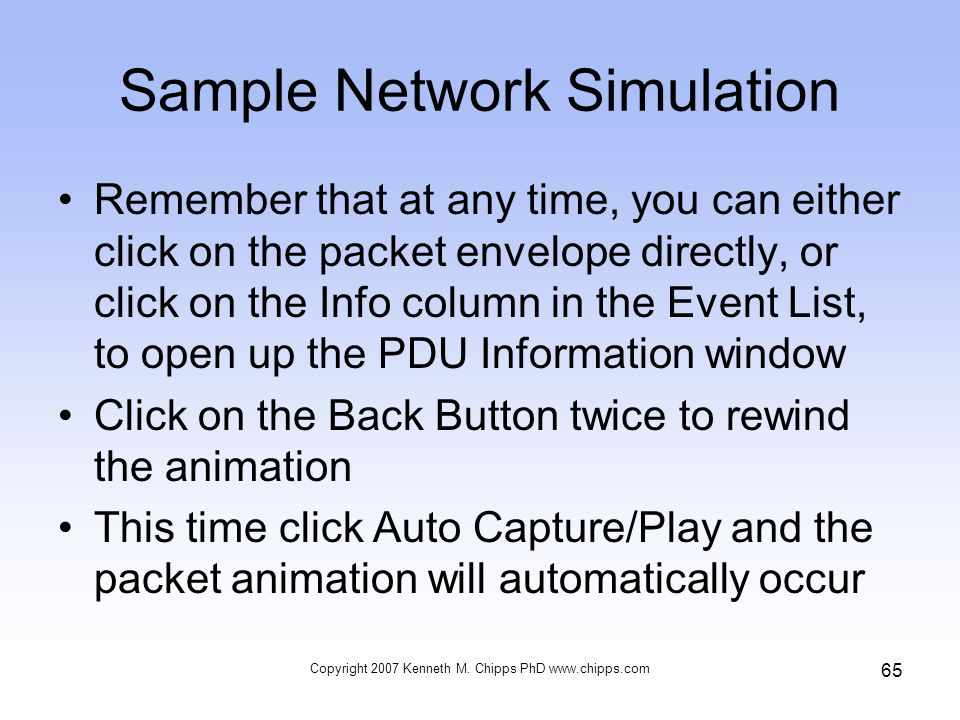Sample Network Simulation Remember that at any time, you can either click on the packet envelope directly, or click on the Info column in the Event Li