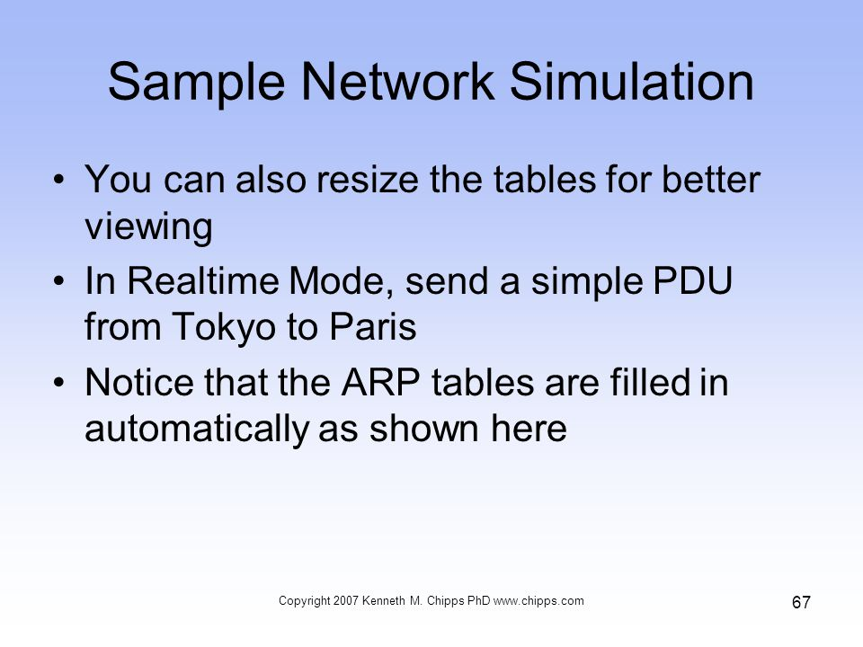 Sample Network Simulation You can also resize the tables for better viewing In Realtime Mode, send a simple PDU from Tokyo to Paris Notice that the AR