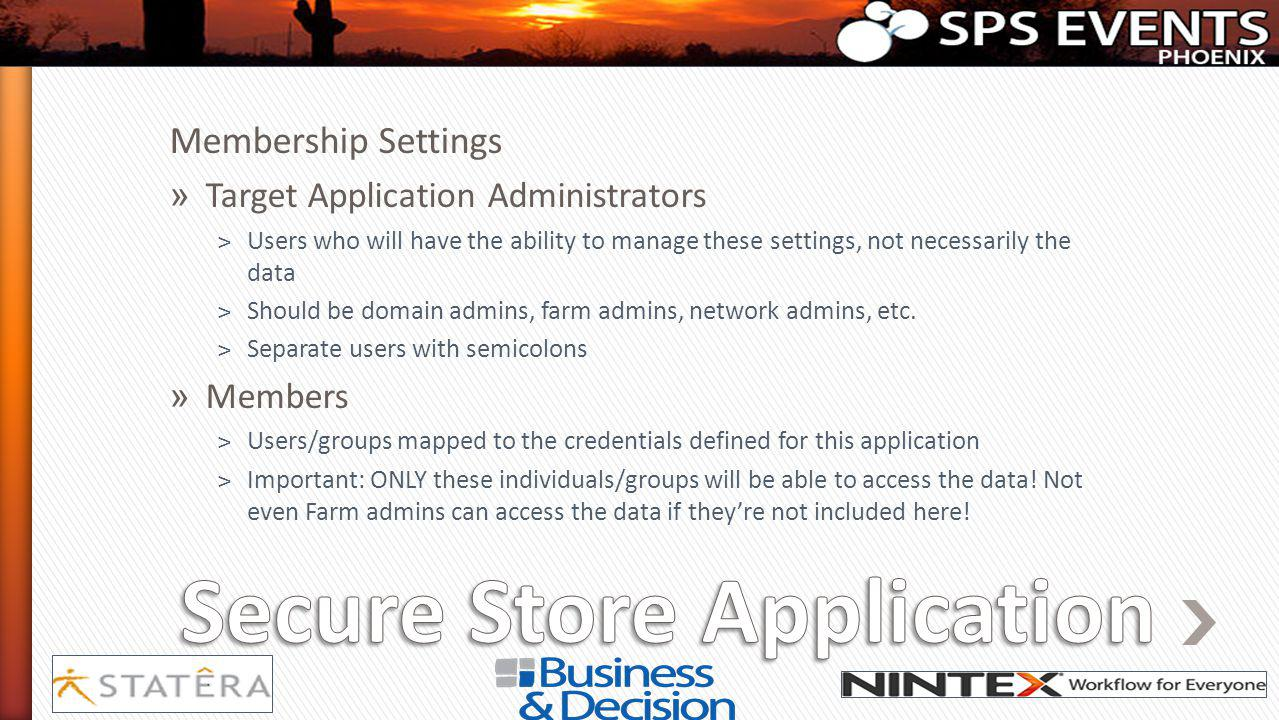 Membership Settings » Target Application Administrators ˃Users who will have the ability to manage these settings, not necessarily the data ˃Should be domain admins, farm admins, network admins, etc.