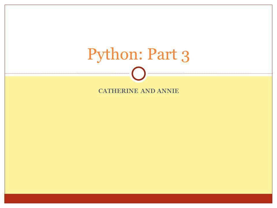 CATHERINE AND ANNIE Python: Part 3