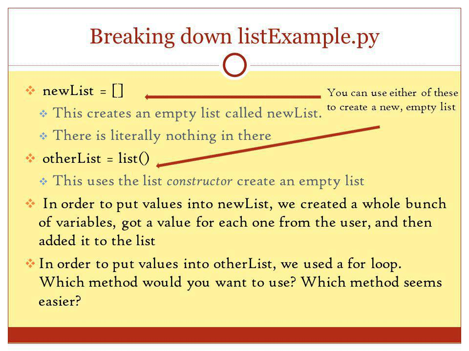 Breaking down listExample.py newList = [] This creates an empty list called newList.