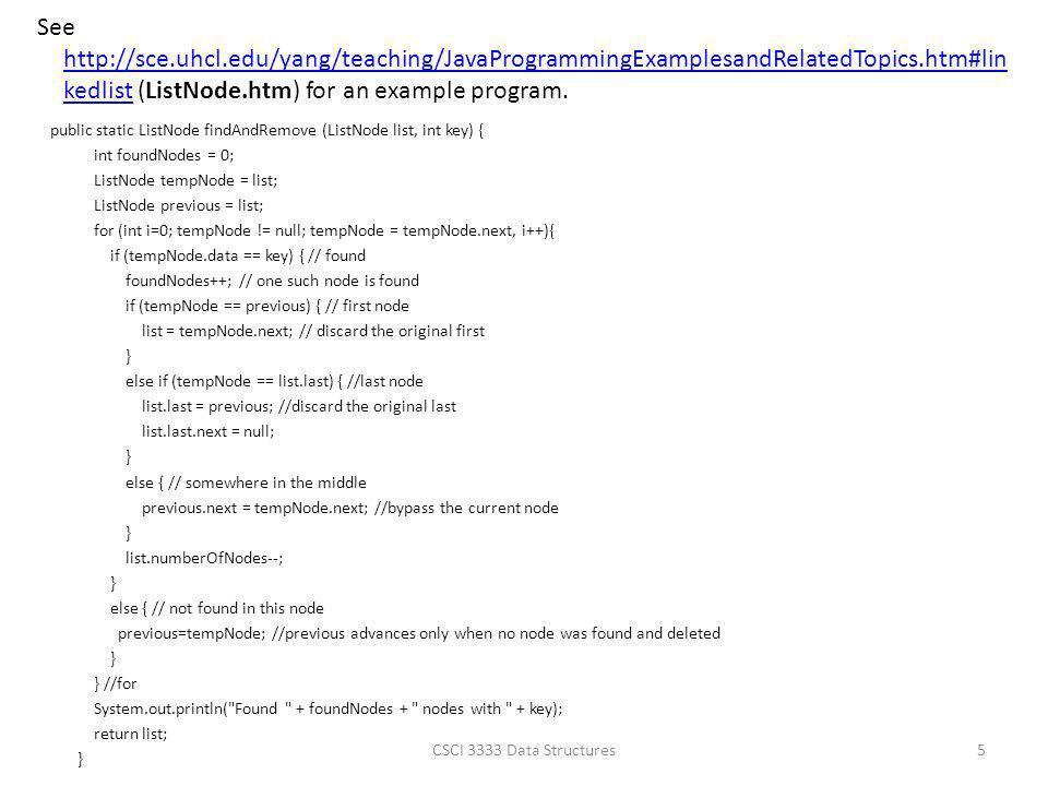 See http://sce.uhcl.edu/yang/teaching/JavaProgrammingExamplesandRelatedTopics.htm#lin kedlist (ListNode.htm) for an example program.