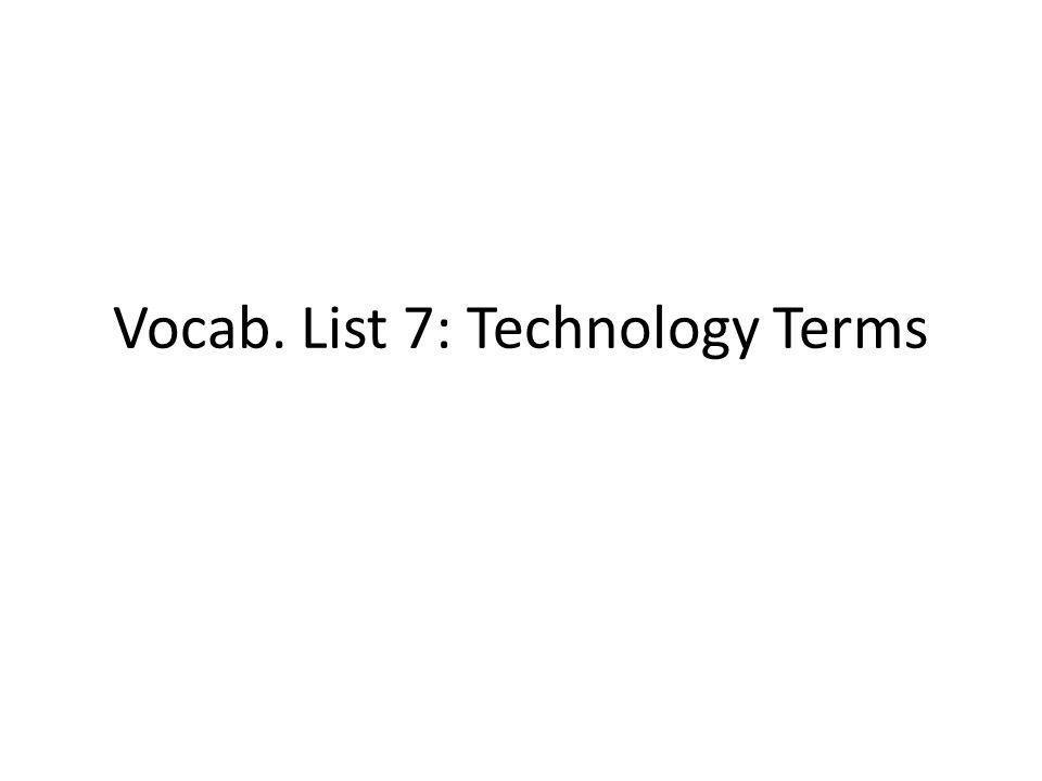 Vocab. List 7: Technology Terms