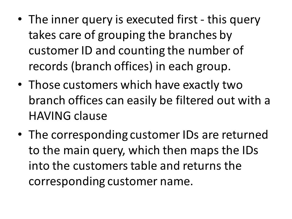 The inner query is executed first - this query takes care of grouping the branches by customer ID and counting the number of records (branch offices) in each group.